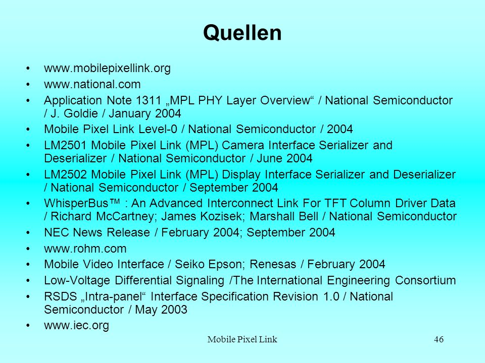 Mobile Pixel Link46 Quellen www.mobilepixellink.org www.national.com Application Note 1311 MPL PHY Layer Overview / National Semiconductor / J.