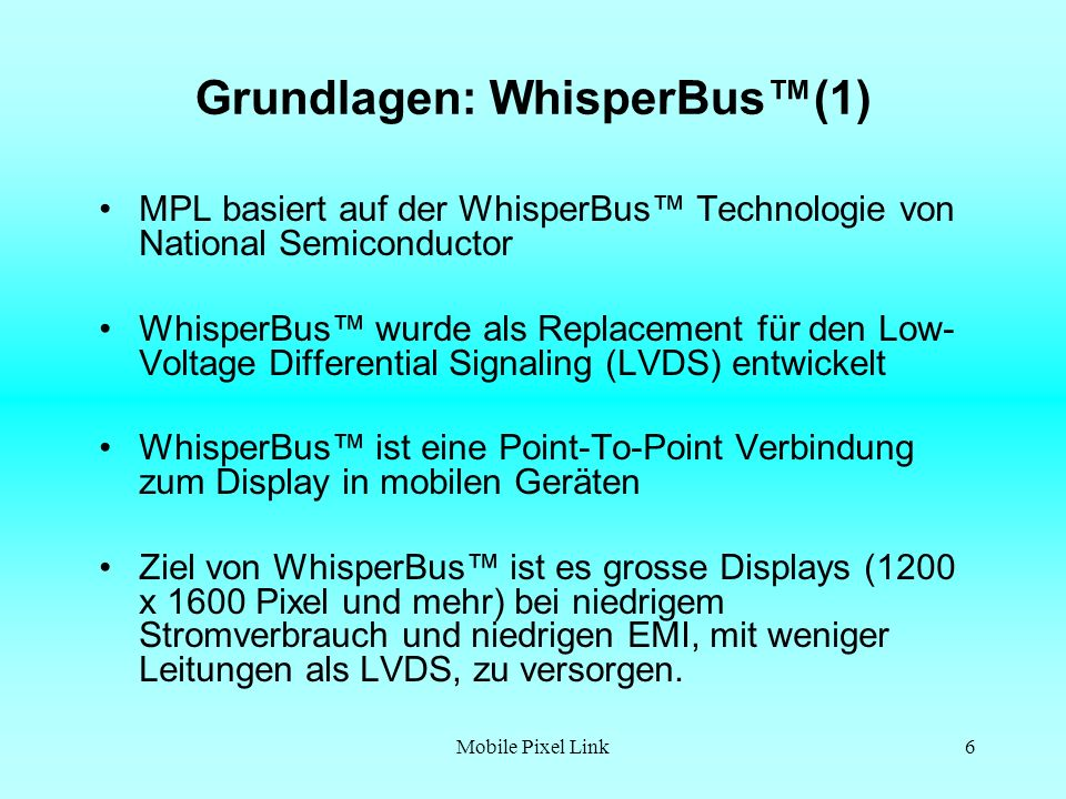 Mobile Pixel Link7 Grundlagen: WhisperBus(2) WhisperBus ist strombasiert - die Daten werden mit Strom übertragen Der Sender kann, je nach Zustand des CMOS logic Eingangs,ein Signal mit einer von zwei verschiedenen Stromstärken auf die Leitung legen Typischerweise sind die Werte 50µA und 150µA, d.h.