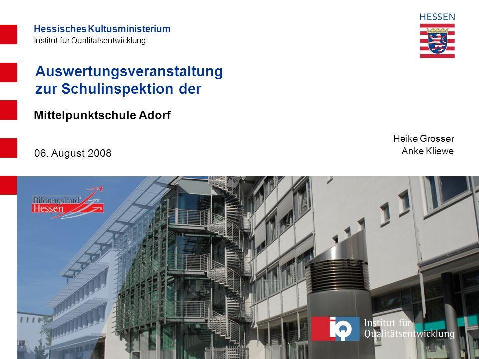 Hessisches Kultusministerium Institut für Qualitätsentwicklung Auswertungsveranstaltung zur Schulinspektion der Heike Grosser Anke Kliewe 06. August 2