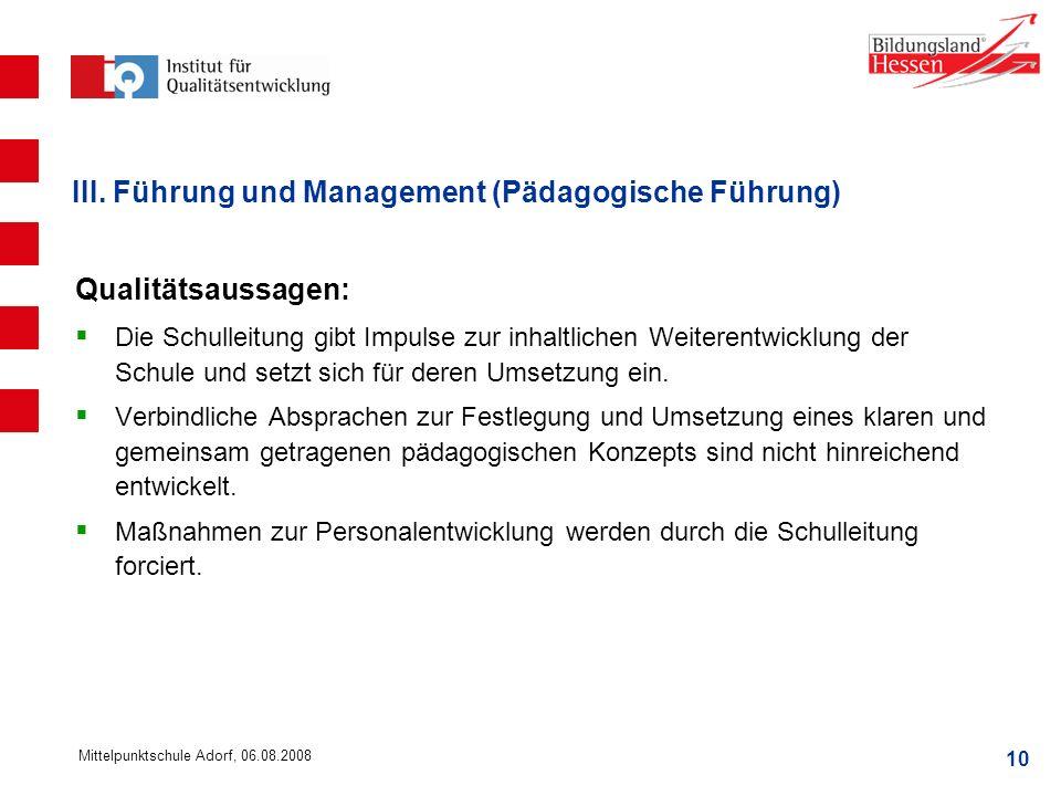 10 Mittelpunktschule Adorf, 06.08.2008 III. Führung und Management (Pädagogische Führung) Qualitätsaussagen: Die Schulleitung gibt Impulse zur inhaltl