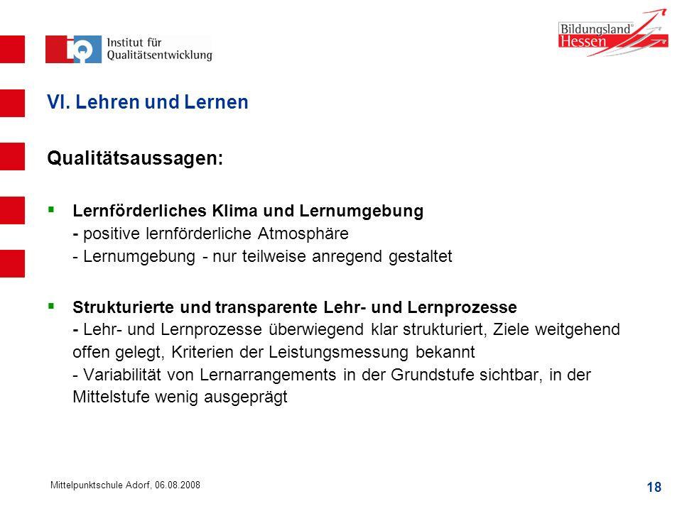 18 Mittelpunktschule Adorf, 06.08.2008 VI. Lehren und Lernen Qualitätsaussagen: Lernförderliches Klima und Lernumgebung - positive lernförderliche Atm