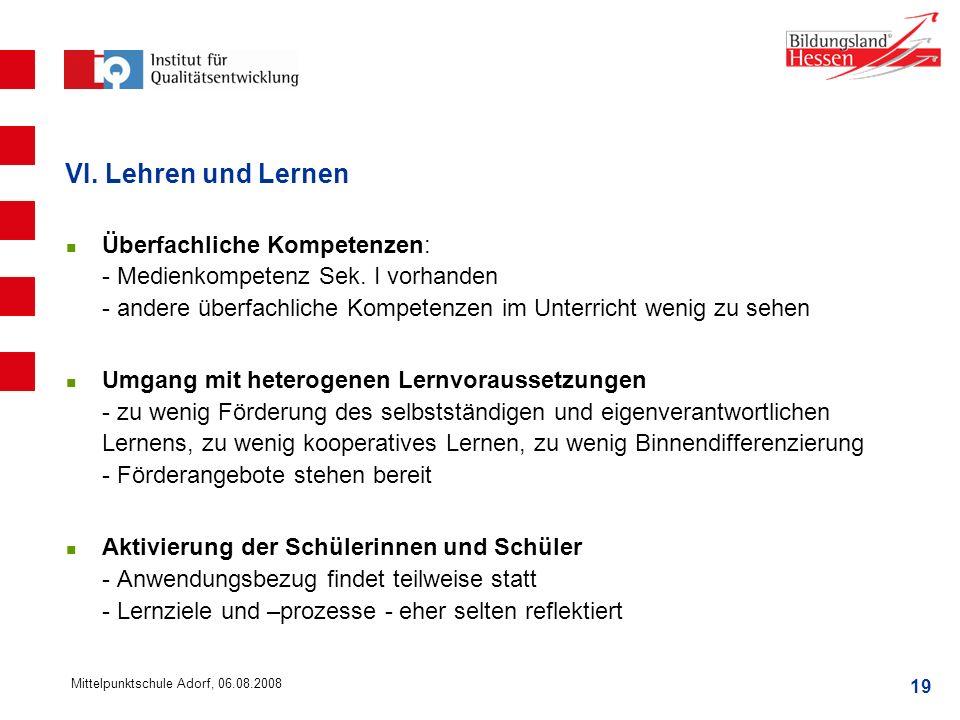 19 Mittelpunktschule Adorf, 06.08.2008 VI. Lehren und Lernen Überfachliche Kompetenzen: - Medienkompetenz Sek. I vorhanden - andere überfachliche Komp