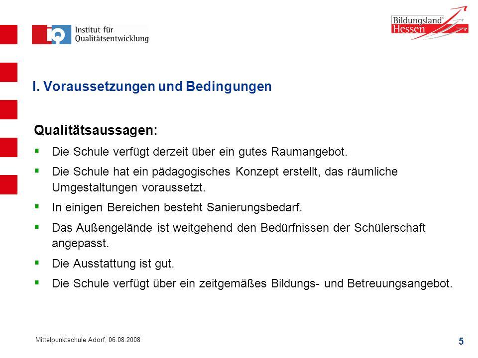 5 Mittelpunktschule Adorf, 06.08.2008 I. Voraussetzungen und Bedingungen Qualitätsaussagen: Die Schule verfügt derzeit über ein gutes Raumangebot. Die