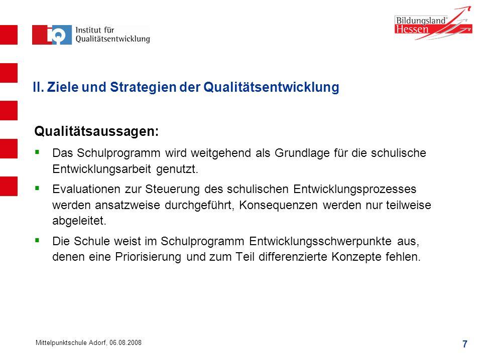 7 Mittelpunktschule Adorf, 06.08.2008 II. Ziele und Strategien der Qualitätsentwicklung Qualitätsaussagen: Das Schulprogramm wird weitgehend als Grund