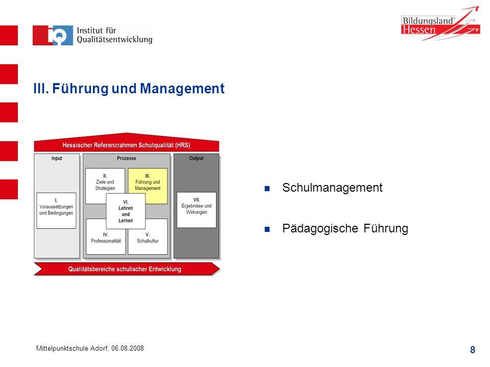 8 Mittelpunktschule Adorf, 06.08.2008 III. Führung und Management Schulmanagement Pädagogische Führung