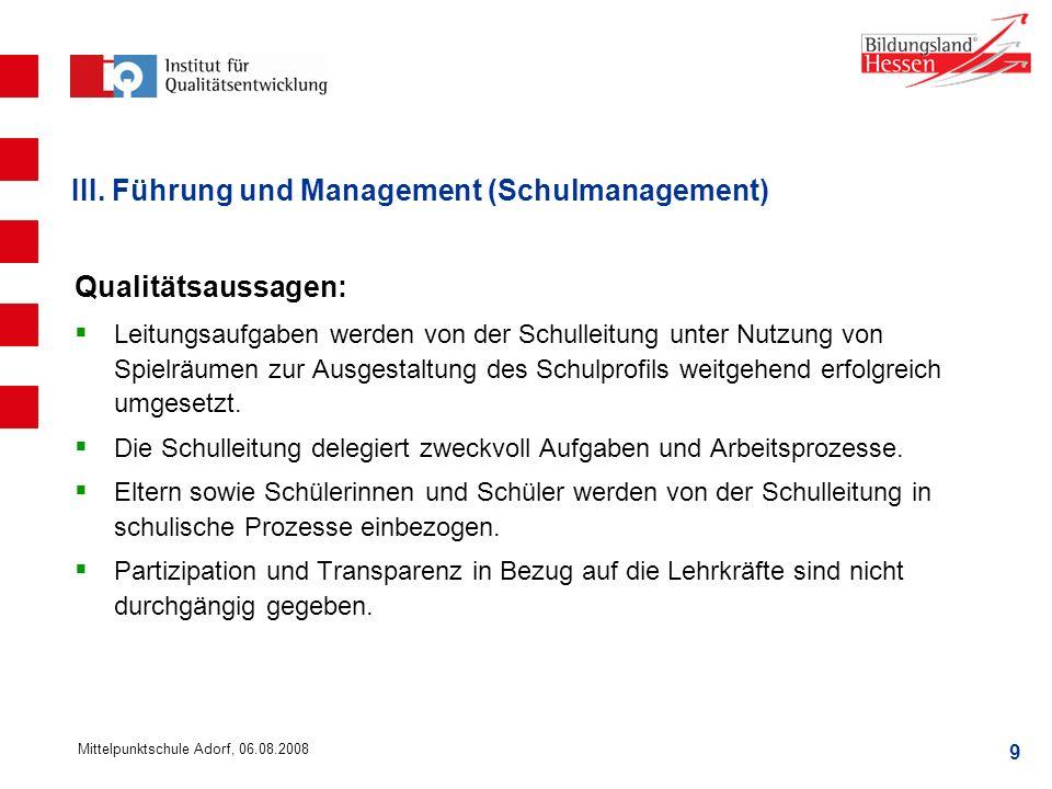 9 Mittelpunktschule Adorf, 06.08.2008 III. Führung und Management (Schulmanagement) Qualitätsaussagen: Leitungsaufgaben werden von der Schulleitung un
