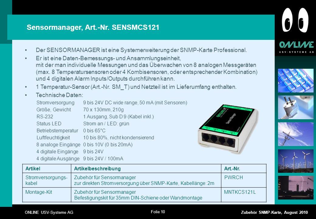 Folie 10 ONLINE USV-Systeme AG Zubehör SNMP-Karte, August 2010 Der SENSORMANAGER ist eine Systemerweiterung der SNMP-Karte Professional.