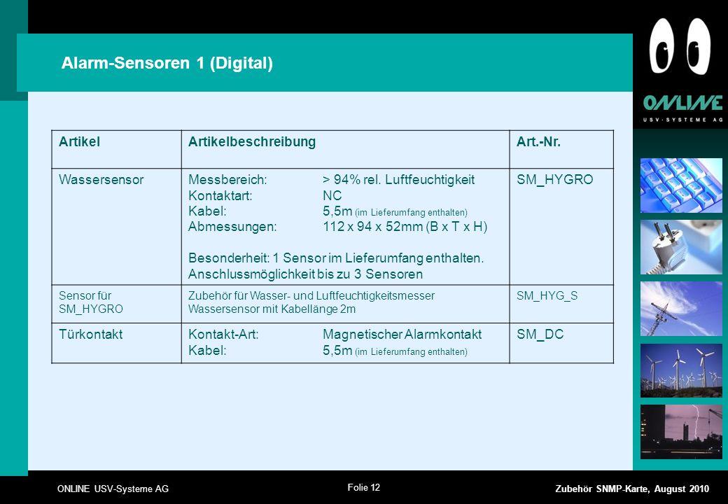 Folie 12 ONLINE USV-Systeme AG Zubehör SNMP-Karte, August 2010 Alarm-Sensoren 1 (Digital) ArtikelArtikelbeschreibungArt.-Nr.