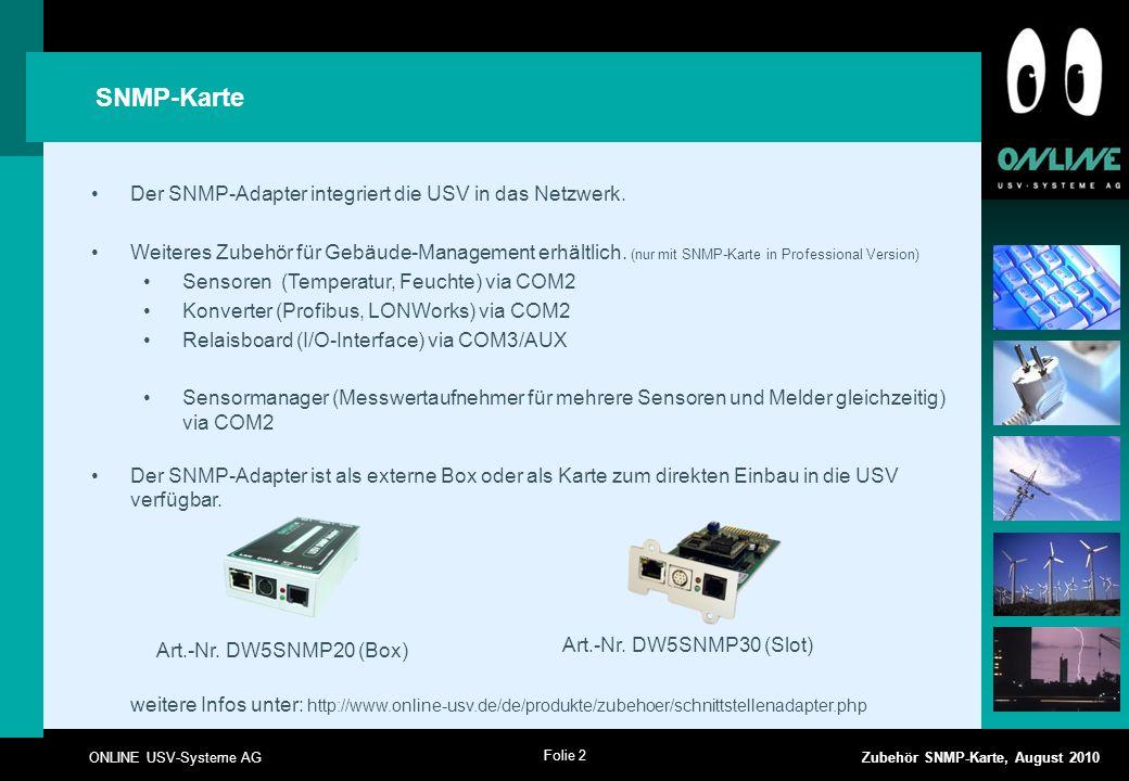 Folie 2 ONLINE USV-Systeme AG Zubehör SNMP-Karte, August 2010 Der SNMP-Adapter integriert die USV in das Netzwerk.