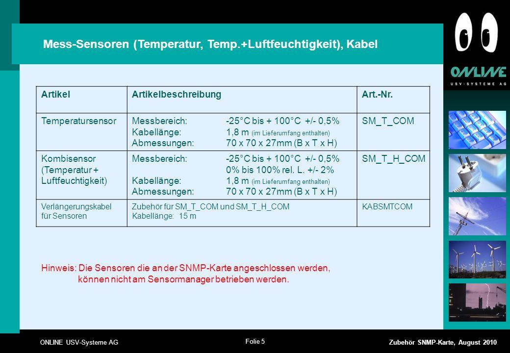 Folie 5 ONLINE USV-Systeme AG Zubehör SNMP-Karte, August 2010 Mess-Sensoren (Temperatur, Temp.+Luftfeuchtigkeit), Kabel ArtikelArtikelbeschreibungArt.-Nr.