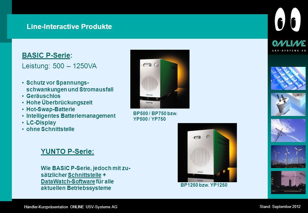 Händler-Kurzpräsentation ONLINE USV-Systeme AG Stand: September 2012 Line-Interactive Produkte BASIC P-Serie: Leistung: 500 – 1250VA Schutz vor Spannu