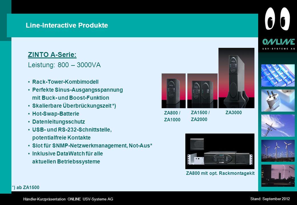 Händler-Kurzpräsentation ONLINE USV-Systeme AG Stand: September 2012 Line-Interactive Produkte ZINTO A-Serie: Leistung: 800 – 3000VA Rack-Tower-Kombim