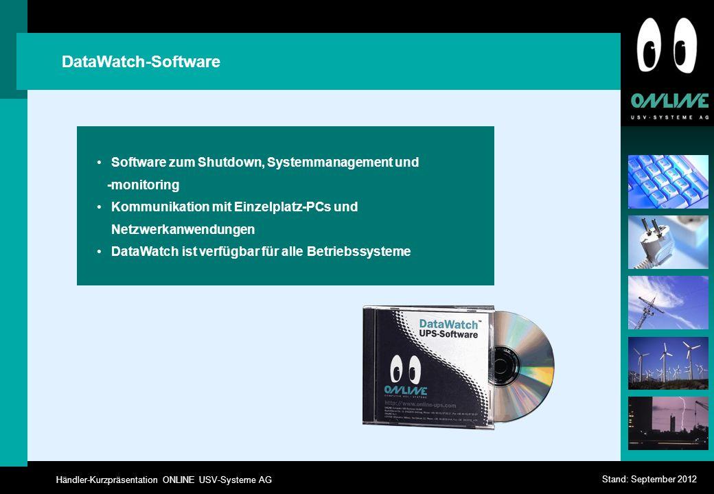 Händler-Kurzpräsentation ONLINE USV-Systeme AG Stand: September 2012 DataWatch-Software Software zum Shutdown, Systemmanagement und -monitoring Kommunikation mit Einzelplatz-PCs und Netzwerkanwendungen DataWatch ist verfügbar für alle Betriebssysteme