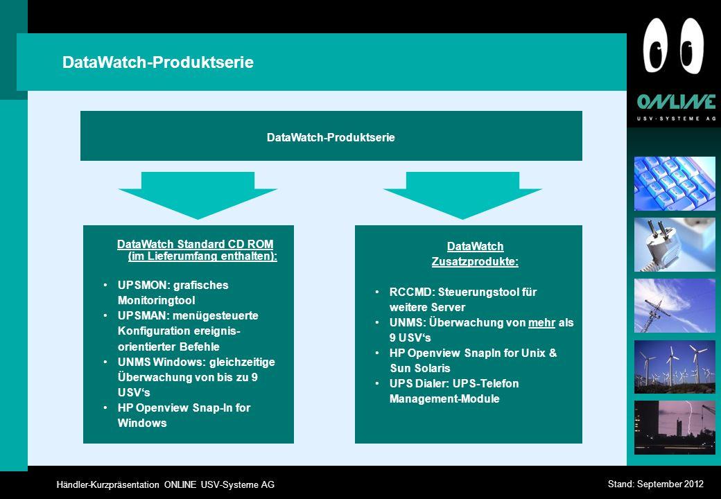 Händler-Kurzpräsentation ONLINE USV-Systeme AG Stand: September 2012 DataWatch-Produktserie DataWatch Standard CD ROM (im Lieferumfang enthalten): UPS