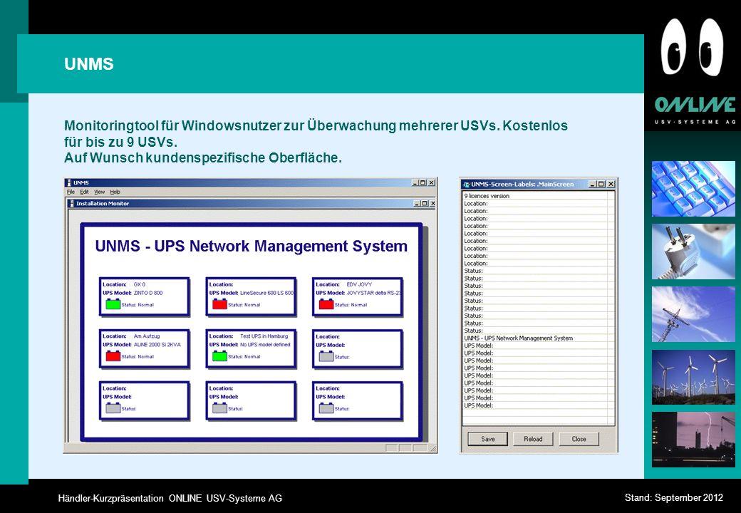 Händler-Kurzpräsentation ONLINE USV-Systeme AG Stand: September 2012 UNMS Monitoringtool für Windowsnutzer zur Überwachung mehrerer USVs. Kostenlos fü