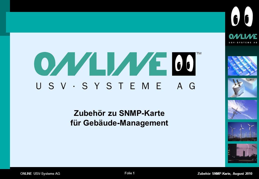 Folie 1 ONLINE USV-Systeme AG Zubehör SNMP-Karte, August 2010 Zubehör zu SNMP-Karte für Gebäude-Management