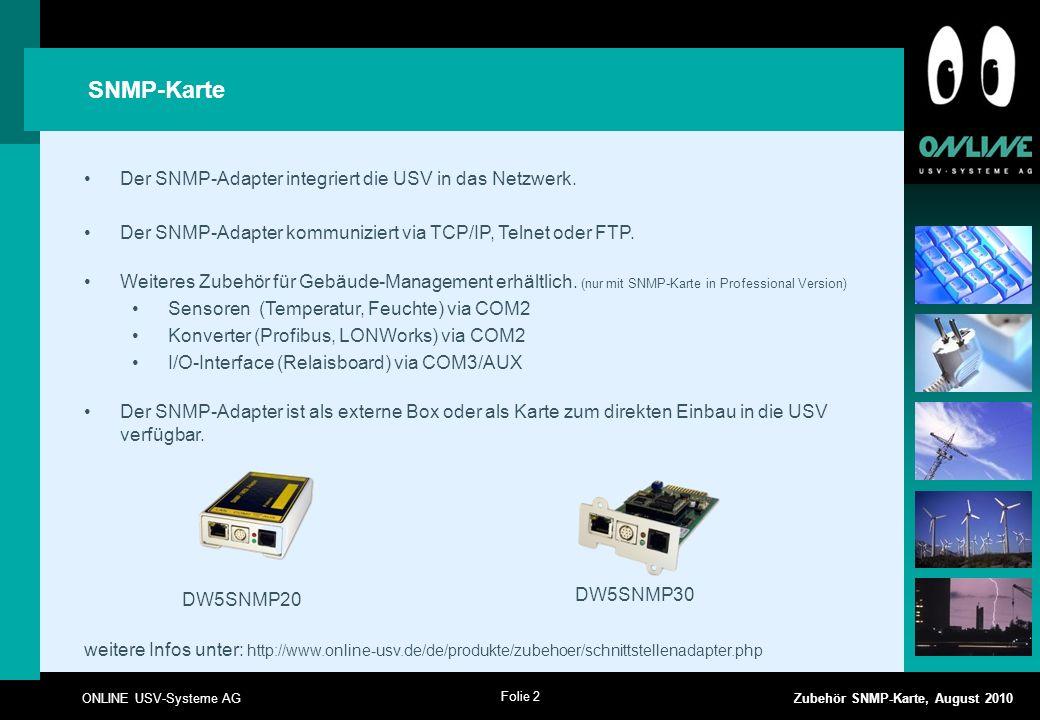 Folie 2 ONLINE USV-Systeme AG Zubehör SNMP-Karte, August 2010 SNMP-Karte Der SNMP-Adapter integriert die USV in das Netzwerk. Der SNMP-Adapter kommuni