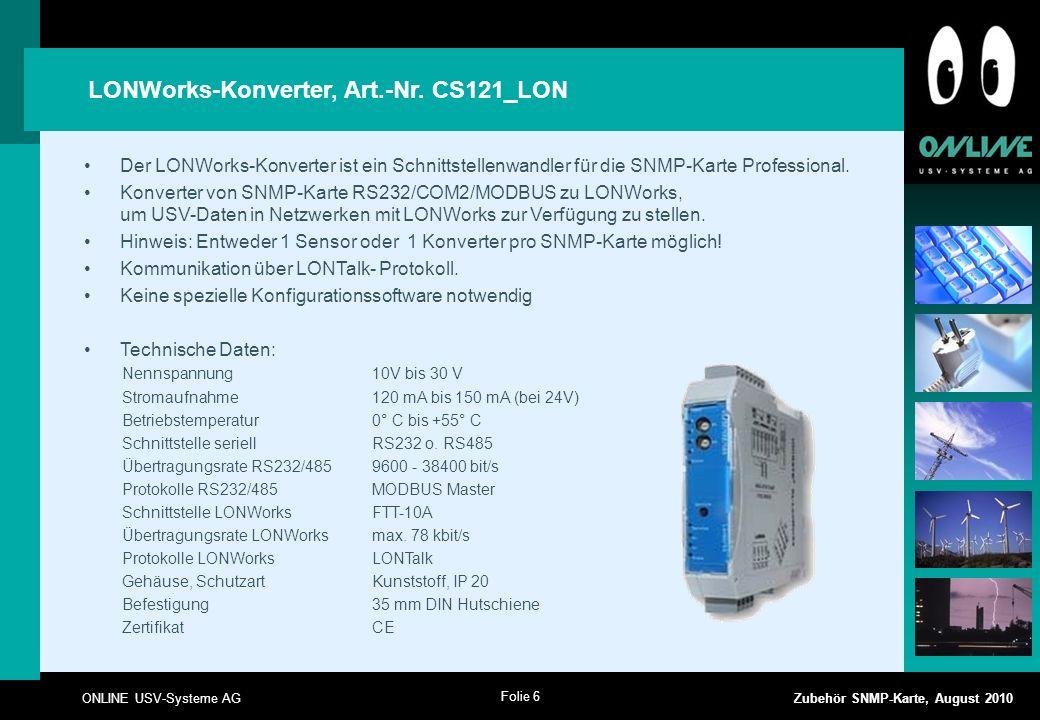 Folie 6 ONLINE USV-Systeme AG Zubehör SNMP-Karte, August 2010 Der LONWorks-Konverter ist ein Schnittstellenwandler für die SNMP-Karte Professional.