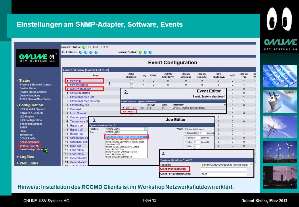 Folie 12 ONLINE USV-Systeme AG Roland Kistler, März 2013 2. 3. 4. 1. Einstellungen am SNMP-Adapter, Software, Events Hinweis: Installation des RCCMD C