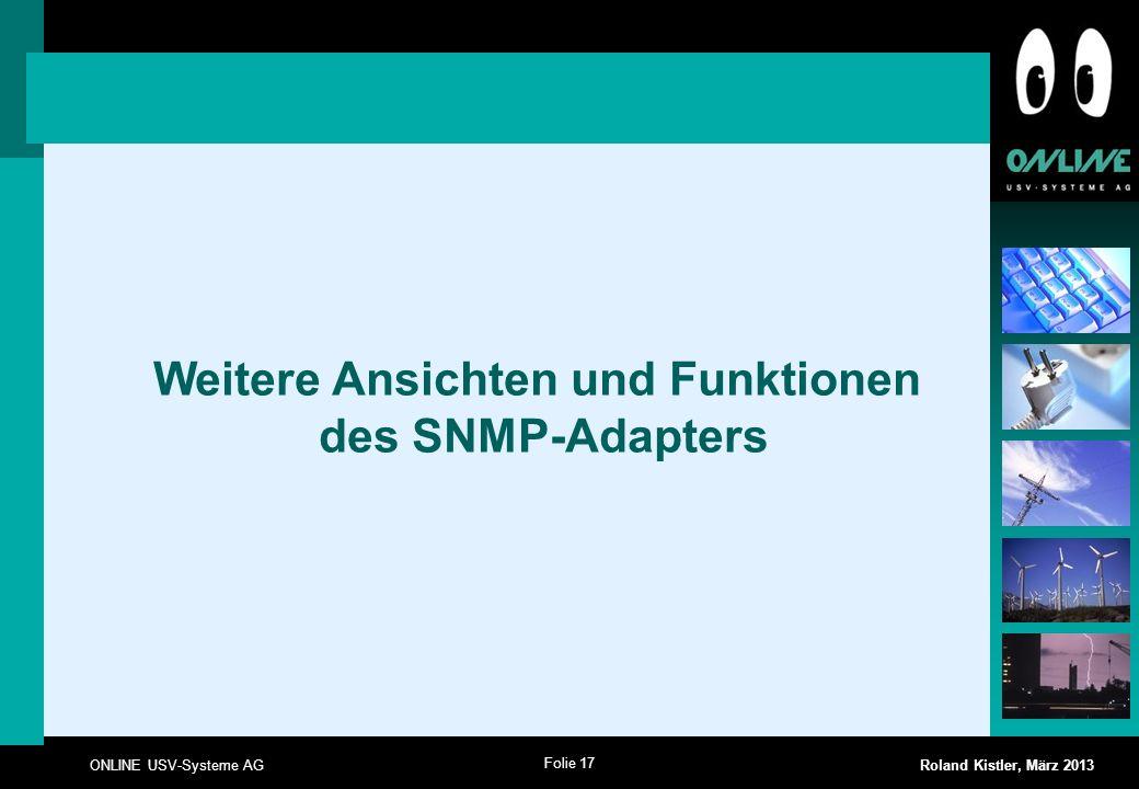 Folie 17 ONLINE USV-Systeme AG Roland Kistler, März 2013 Weitere Ansichten und Funktionen des SNMP-Adapters