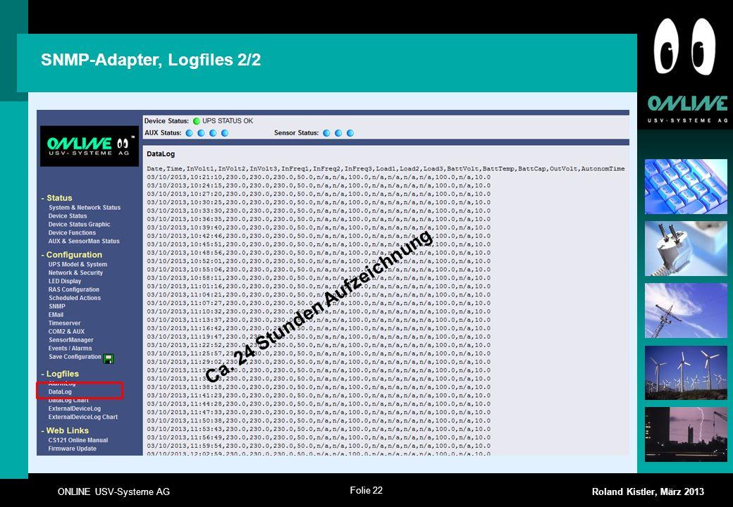 Folie 22 ONLINE USV-Systeme AG Roland Kistler, März 2013 SNMP-Adapter, Logfiles 2/2 Ca. 24 Stunden Aufzeichnung