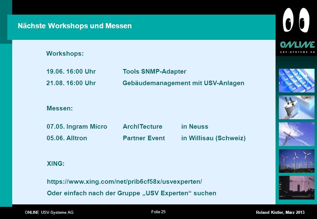 Folie 25 ONLINE USV-Systeme AG Roland Kistler, März 2013 Nächste Workshops und Messen Workshops: 19.06. 16:00 Uhr Tools SNMP-Adapter 21.08. 16:00 Uhr