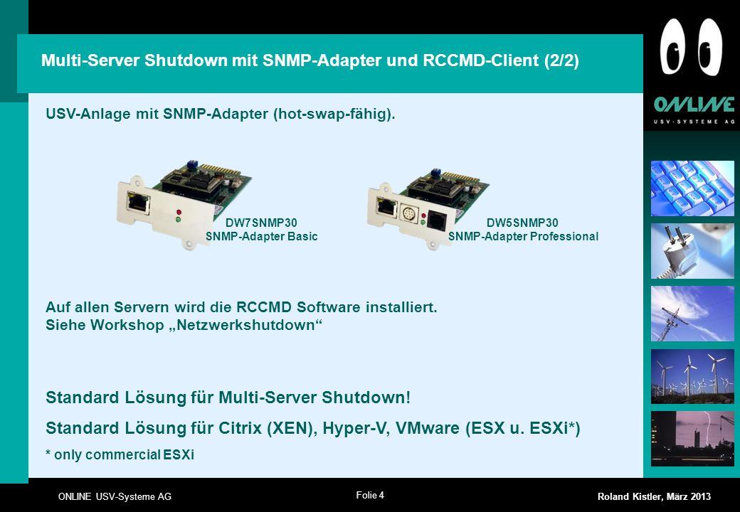 Folie 4 ONLINE USV-Systeme AG Roland Kistler, März 2013 USV-Anlage mit SNMP-Adapter (hot-swap-fähig). Auf allen Servern wird die RCCMD Software instal