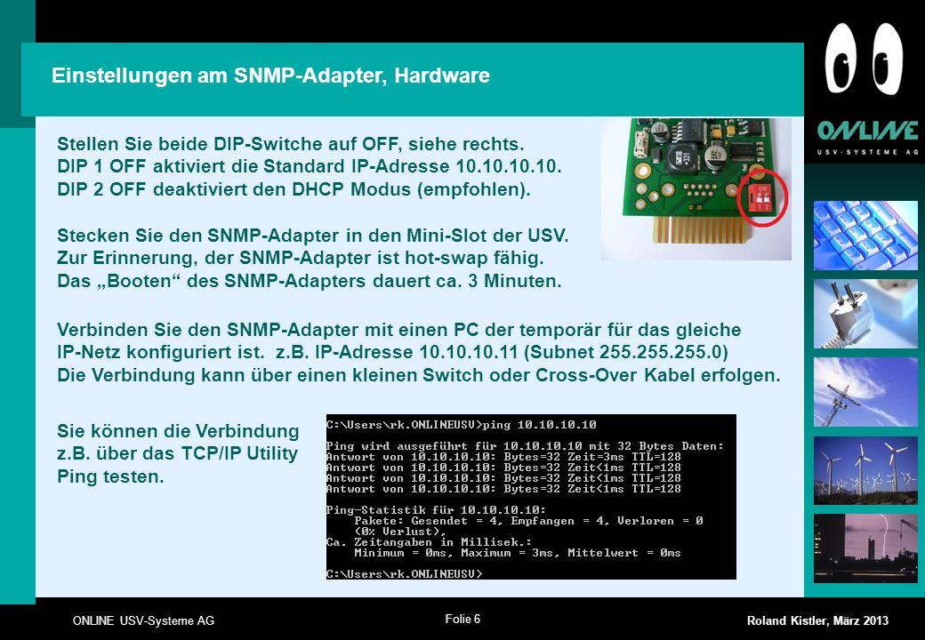 Folie 6 ONLINE USV-Systeme AG Roland Kistler, März 2013 Einstellungen am SNMP-Adapter, Hardware Stecken Sie den SNMP-Adapter in den Mini-Slot der USV.