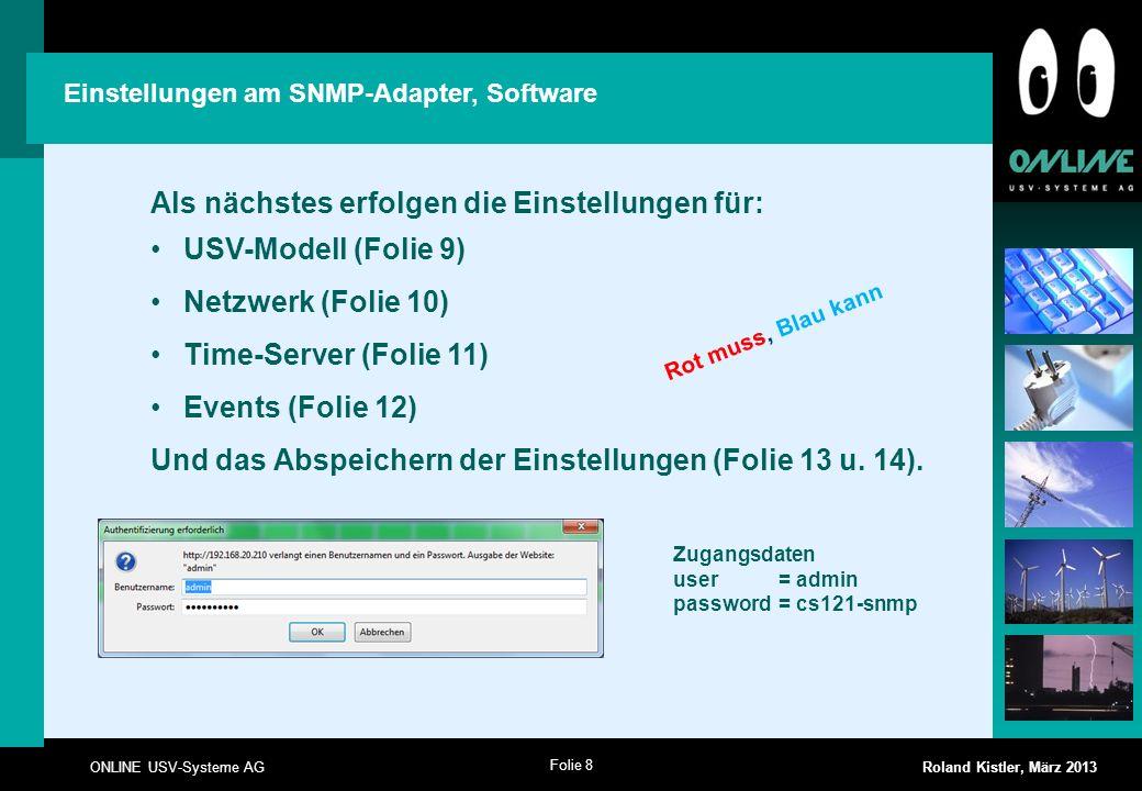 Folie 9 ONLINE USV-Systeme AG Roland Kistler, März 2013 Bei jeder Änderung auf Apply drücken Einstellungen am SNMP-Adapter, Software, USV-Modell Hinweis: Bei den neuen (schwarzen) XANTO S Modellen, steht am Ende (Mod.12) = Modell 2012 Diese Einstellungen nicht ändern!