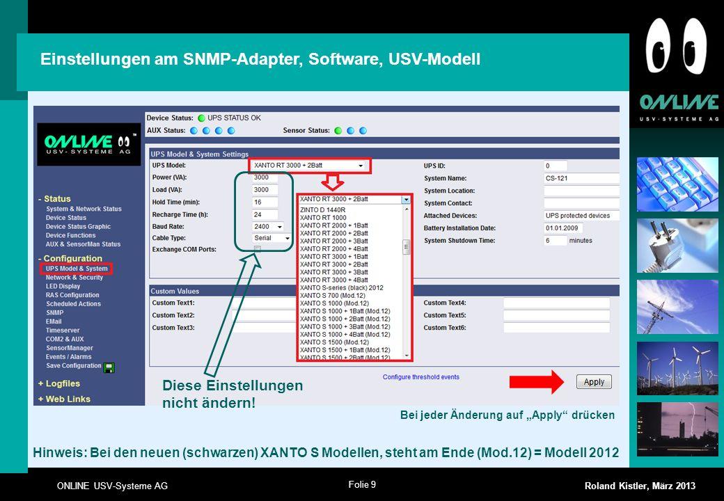 Folie 9 ONLINE USV-Systeme AG Roland Kistler, März 2013 Bei jeder Änderung auf Apply drücken Einstellungen am SNMP-Adapter, Software, USV-Modell Hinwe