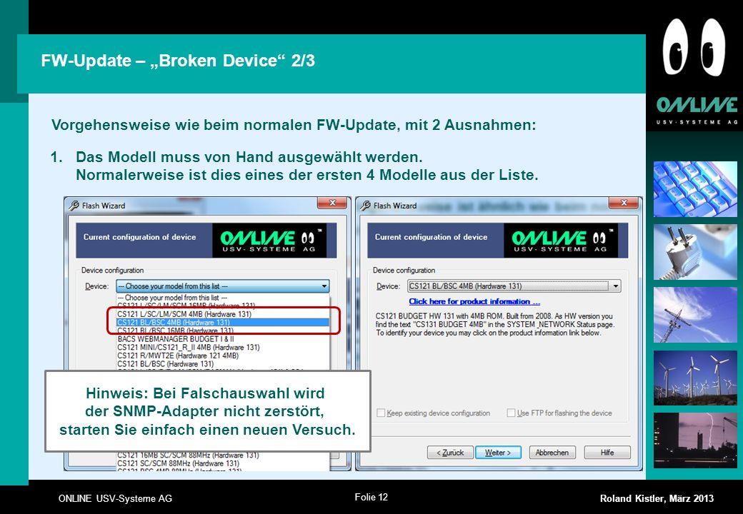 Folie 12 ONLINE USV-Systeme AG Roland Kistler, März 2013 Vorgehensweise wie beim normalen FW-Update, mit 2 Ausnahmen: FW-Update – Broken Device 2/3 1.