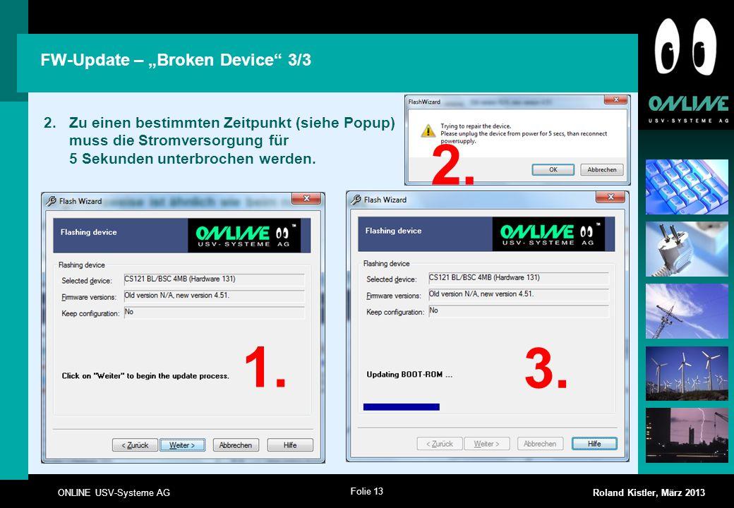 Folie 13 ONLINE USV-Systeme AG Roland Kistler, März 2013 FW-Update – Broken Device 3/3 1. 2.Zu einen bestimmten Zeitpunkt (siehe Popup) muss die Strom