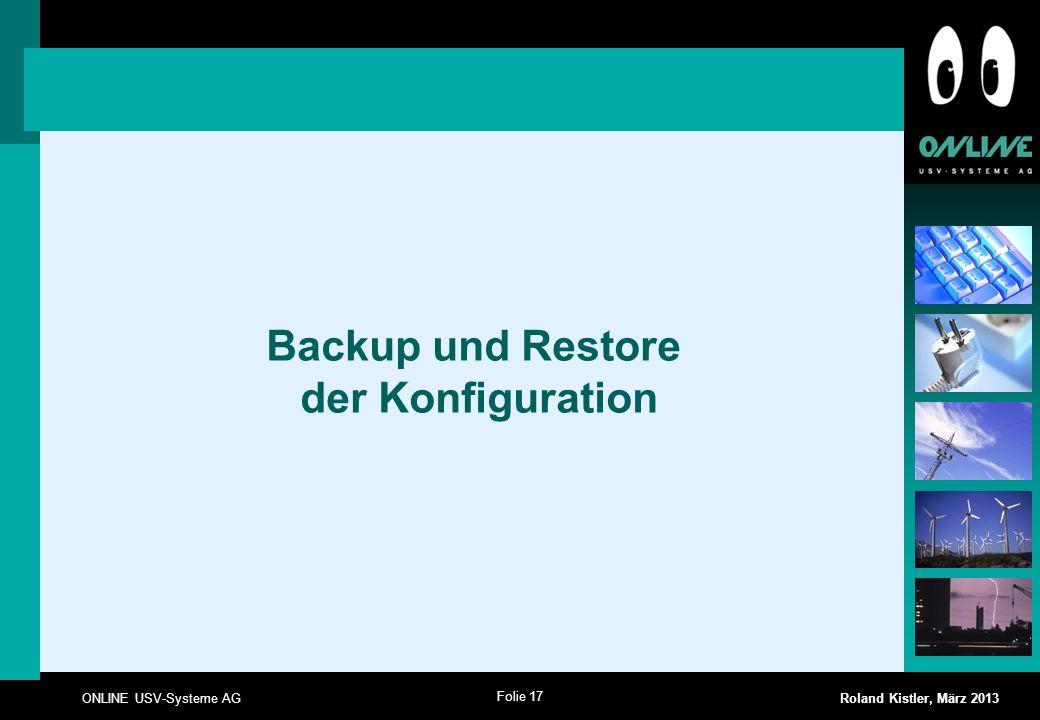 Folie 17 ONLINE USV-Systeme AG Roland Kistler, März 2013 Backup und Restore der Konfiguration