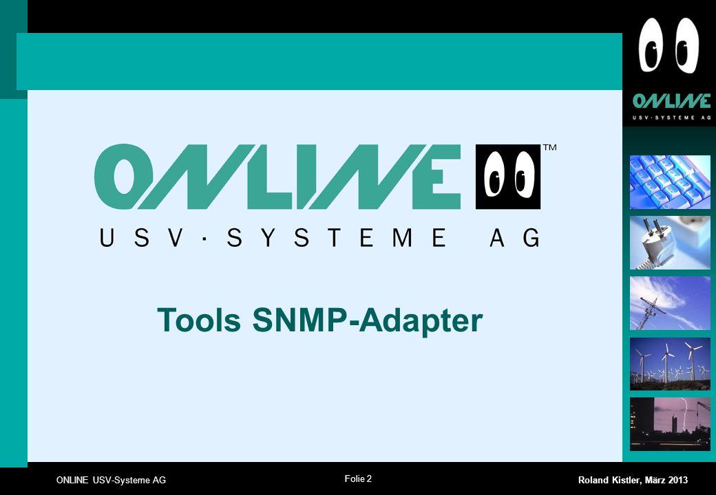 Folie 2 ONLINE USV-Systeme AG Roland Kistler, März 2013 Tools SNMP-Adapter