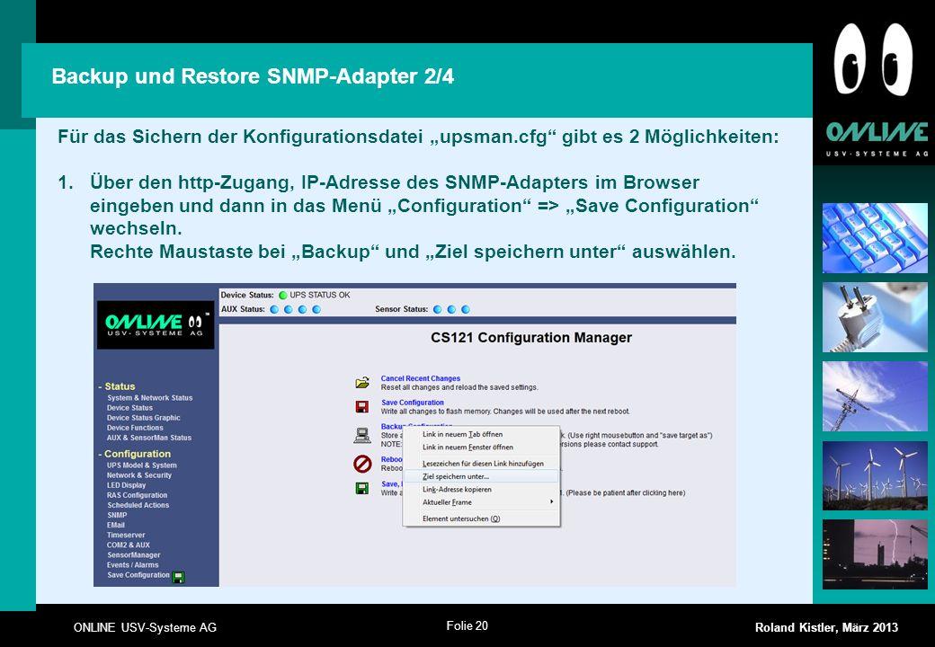 Folie 20 ONLINE USV-Systeme AG Roland Kistler, März 2013 Backup und Restore SNMP-Adapter 2/4 Für das Sichern der Konfigurationsdatei upsman.cfg gibt e
