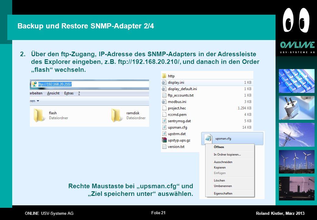 Folie 21 ONLINE USV-Systeme AG Roland Kistler, März 2013 Backup und Restore SNMP-Adapter 2/4 2.Über den ftp-Zugang, IP-Adresse des SNMP-Adapters in de