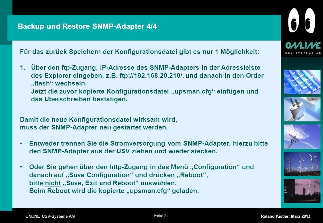 Folie 22 ONLINE USV-Systeme AG Roland Kistler, März 2013 Backup und Restore SNMP-Adapter 4/4 Für das zurück Speichern der Konfigurationsdatei gibt es