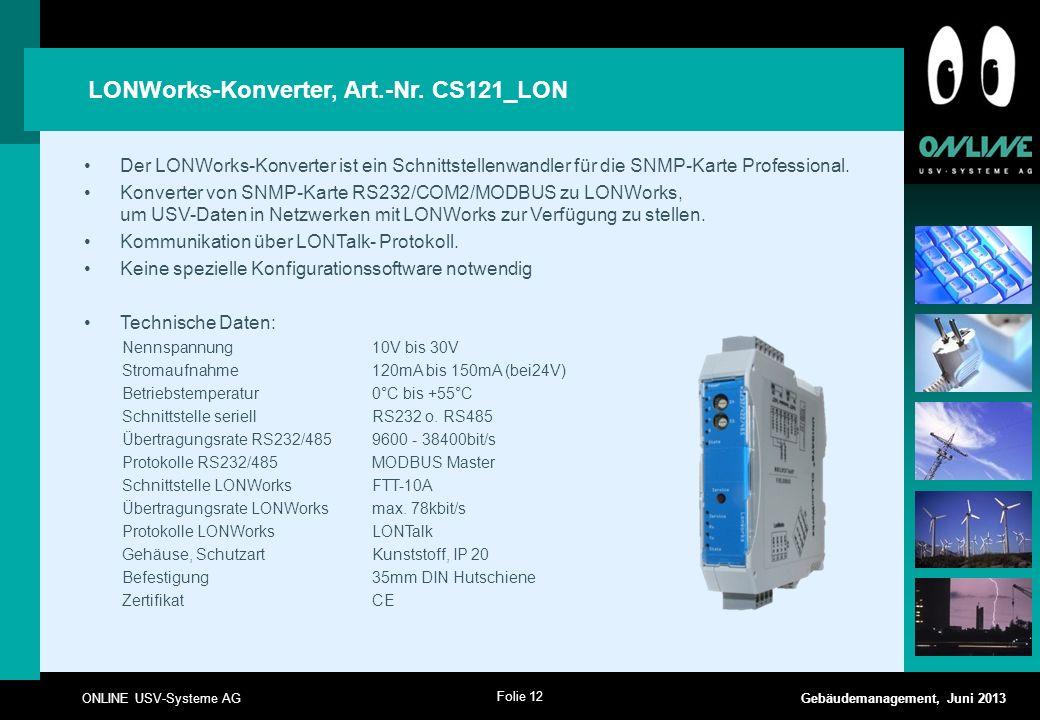 Folie 12 ONLINE USV-Systeme AG Gebäudemanagement, Juni 2013 Der LONWorks-Konverter ist ein Schnittstellenwandler für die SNMP-Karte Professional. Konv