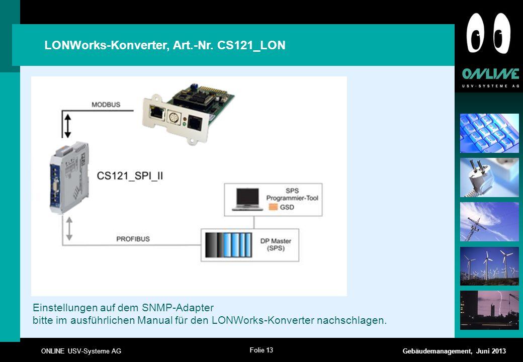 Folie 13 ONLINE USV-Systeme AG Gebäudemanagement, Juni 2013 LONWorks-Konverter, Art.-Nr. CS121_LON Einstellungen auf dem SNMP-Adapter bitte im ausführ