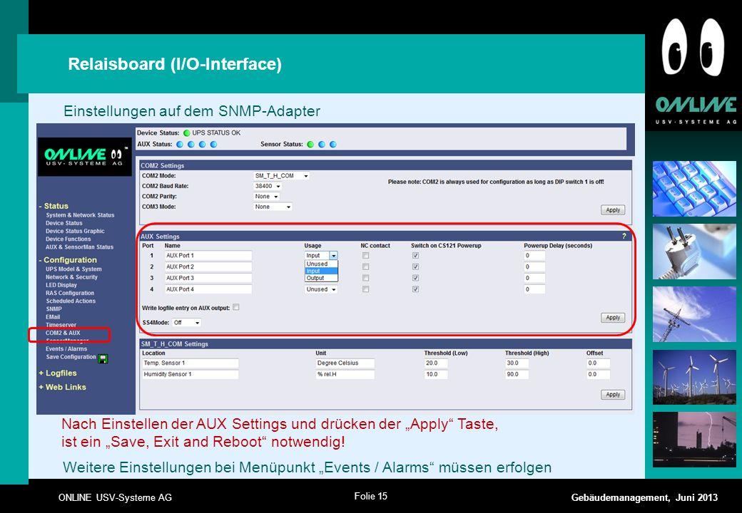 Folie 15 ONLINE USV-Systeme AG Gebäudemanagement, Juni 2013 Einstellungen auf dem SNMP-Adapter Relaisboard (I/O-Interface) Weitere Einstellungen bei M