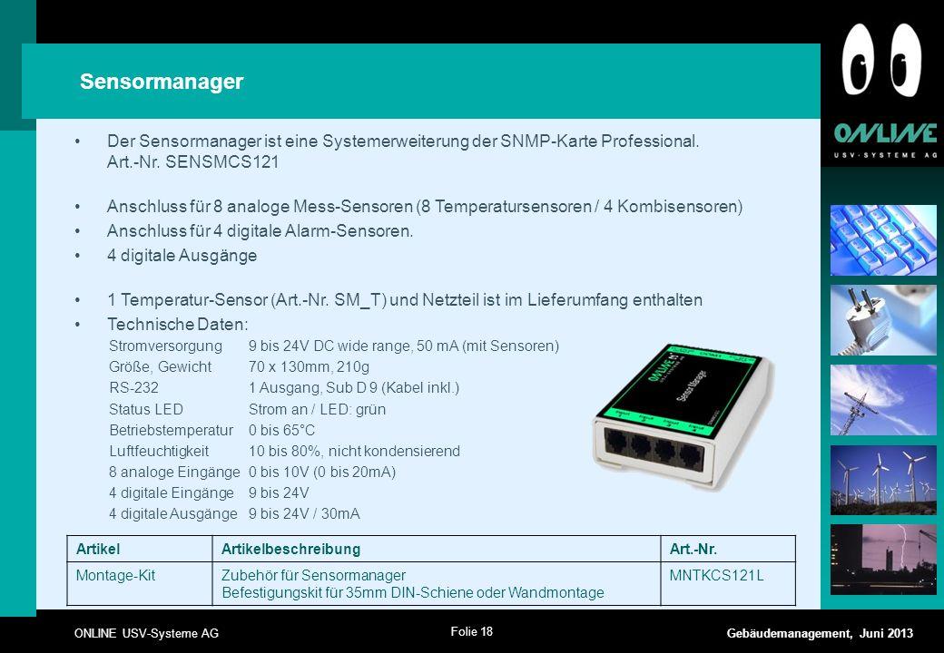 Folie 18 ONLINE USV-Systeme AG Gebäudemanagement, Juni 2013 Der Sensormanager ist eine Systemerweiterung der SNMP-Karte Professional. Art.-Nr. SENSMCS