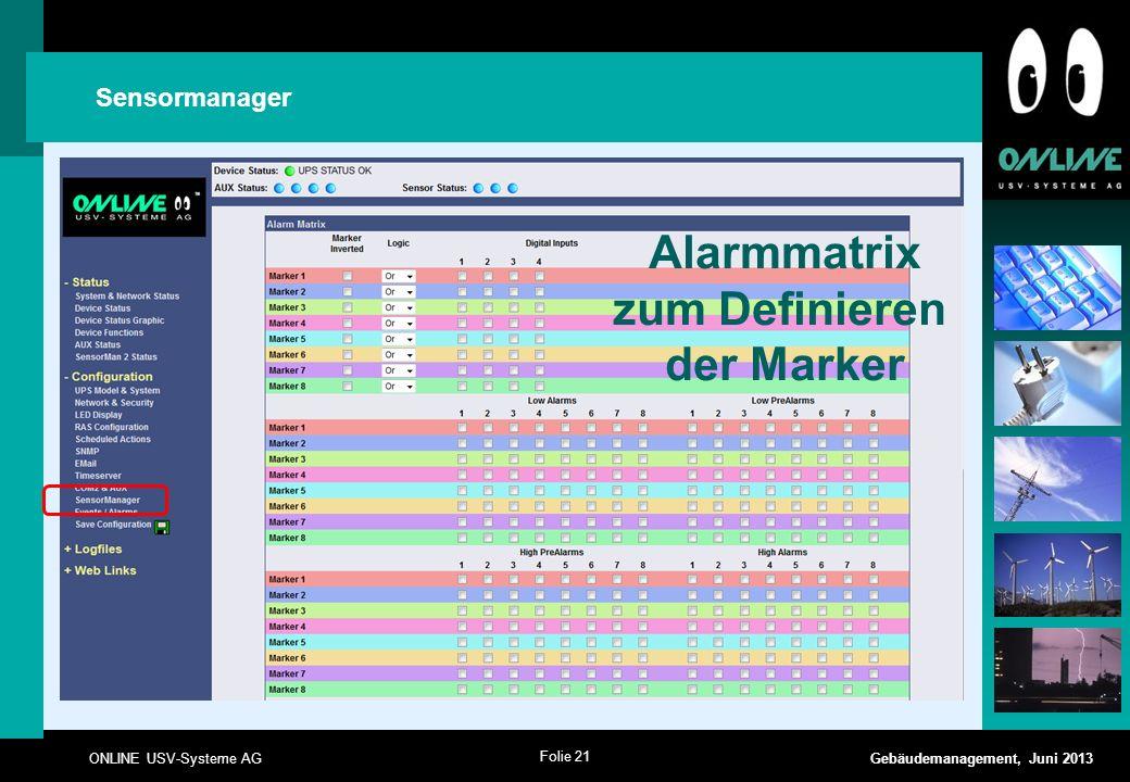 Folie 21 ONLINE USV-Systeme AG Gebäudemanagement, Juni 2013 Sensormanager Alarmmatrix zum Definieren der Marker