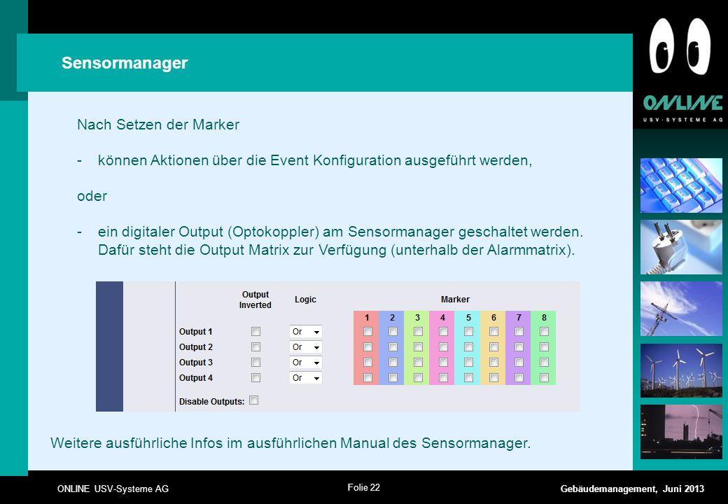 Folie 22 ONLINE USV-Systeme AG Gebäudemanagement, Juni 2013 Sensormanager Nach Setzen der Marker -können Aktionen über die Event Konfiguration ausgefü