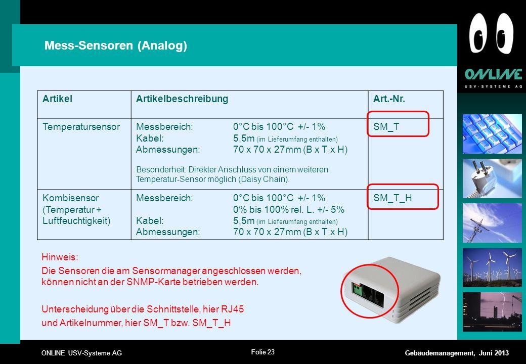 Folie 23 ONLINE USV-Systeme AG Gebäudemanagement, Juni 2013 Mess-Sensoren (Analog) ArtikelArtikelbeschreibungArt.-Nr. TemperatursensorMessbereich:0°C