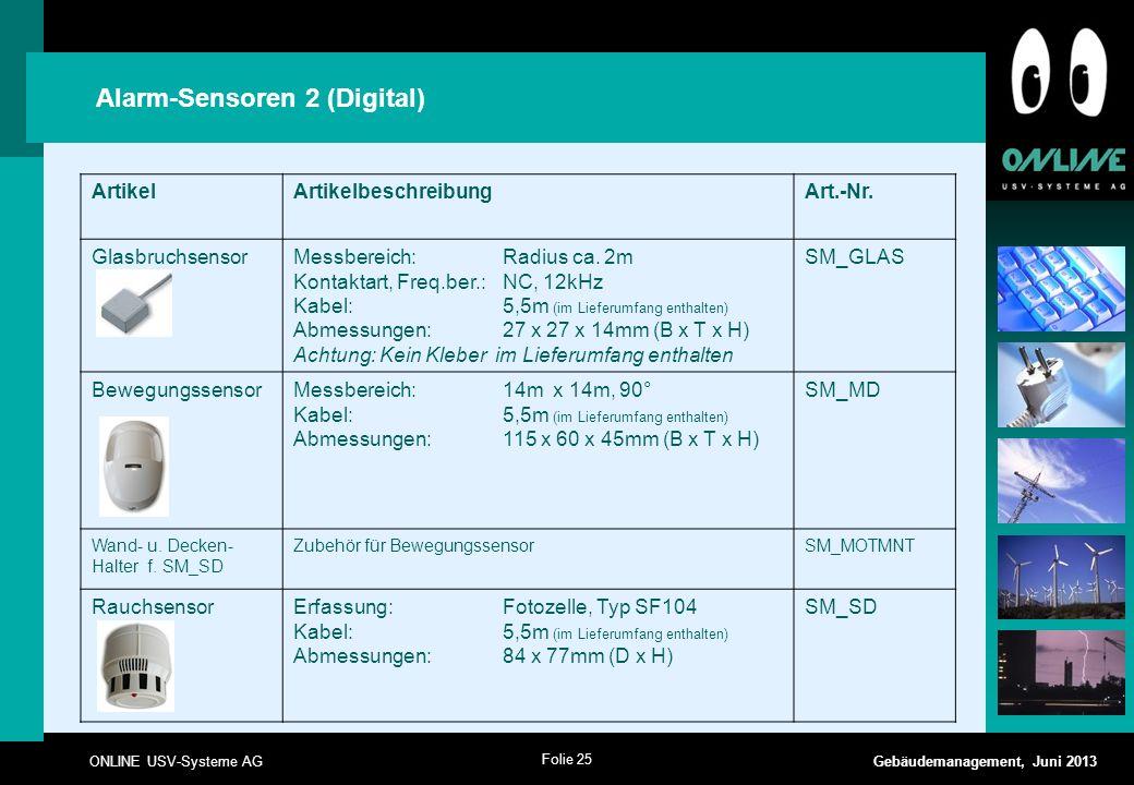 Folie 25 ONLINE USV-Systeme AG Gebäudemanagement, Juni 2013 Alarm-Sensoren 2 (Digital) ArtikelArtikelbeschreibungArt.-Nr. GlasbruchsensorMessbereich:R
