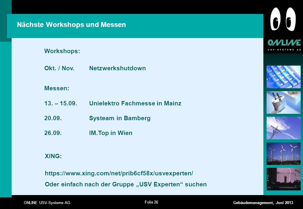 Folie 26 ONLINE USV-Systeme AG Gebäudemanagement, Juni 2013 Nächste Workshops und Messen Workshops: Okt. / Nov.Netzwerkshutdown Messen: 13. – 15.09. U