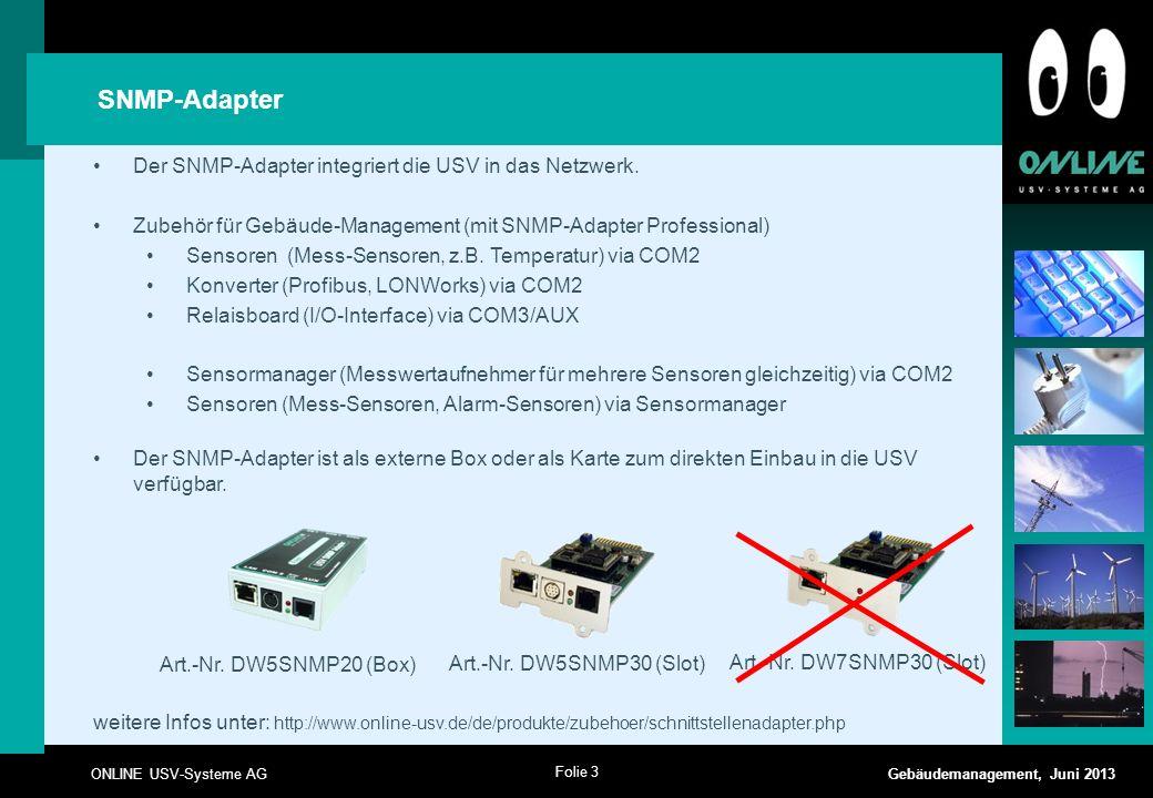 Folie 4 ONLINE USV-Systeme AG Gebäudemanagement, Juni 2013 Unterscheidung der Lösungen ohne und mit Sensormanager 1 Sensorlösung Zum direkten Anschluss an SNMP-Karte Professional.