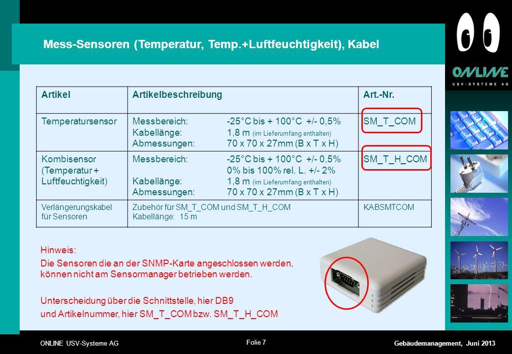 Folie 8 ONLINE USV-Systeme AG Gebäudemanagement, Juni 2013 Mess-Sensoren (Temperatur, Temp.+Luftfeuchtigkeit), Kabel Einstellungen auf dem SNMP-Adapter Nach Einstellen des Sensors, der Settings und drücken der Apply Taste, ist ein Save, Exit and Reboot notwendig!
