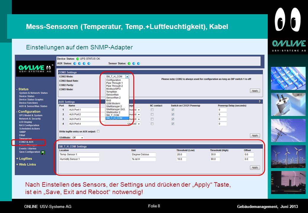 Folie 19 ONLINE USV-Systeme AG Gebäudemanagement, Juni 2013 Sensormanager Einstellungen auf dem SNMP-Adapter Nach Einstellen des SensorMan 2 und drücken der Apply Taste, ist ein Save, Exit and Reboot notwendig!