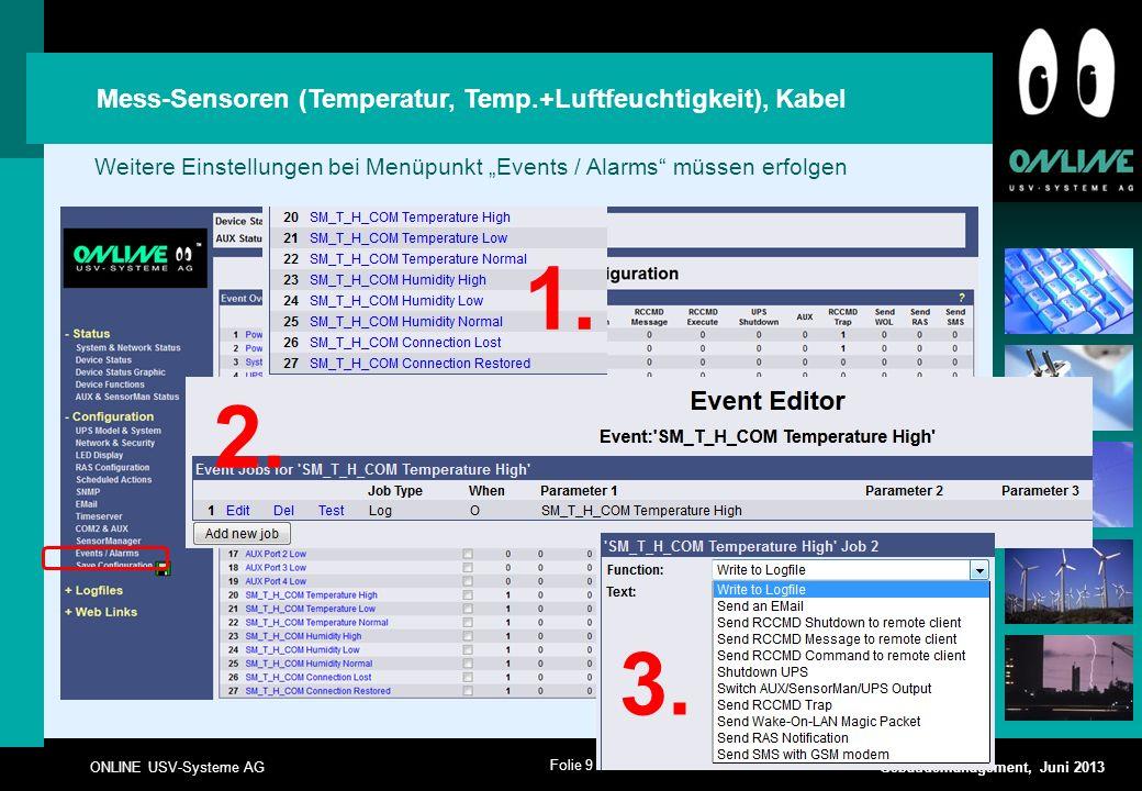 Folie 9 ONLINE USV-Systeme AG Gebäudemanagement, Juni 2013 1. 2. 3. Weitere Einstellungen bei Menüpunkt Events / Alarms müssen erfolgen Mess-Sensoren